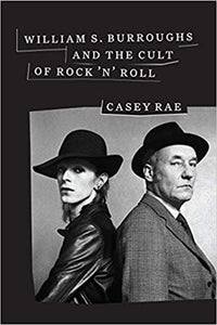 Casey Rae - William S. Burroughs And The Cult Of Rock N Roll - Book