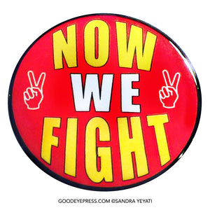 Now We Fight Political Protest Pinback Button - Good Eye Press