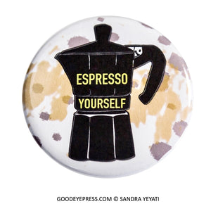 Espresso Yourself Pinback Button - Good Eye Press