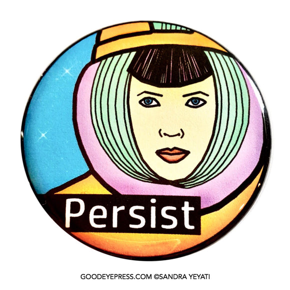 Female Astronaut Persist Pinback Button - Good Eye Press