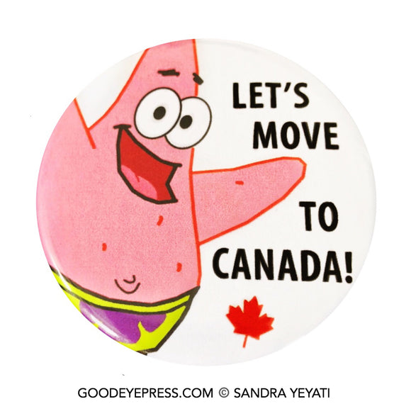 Patrick Star | Let's Move to Canada Political Protest Pinback Button - Good Eye Press