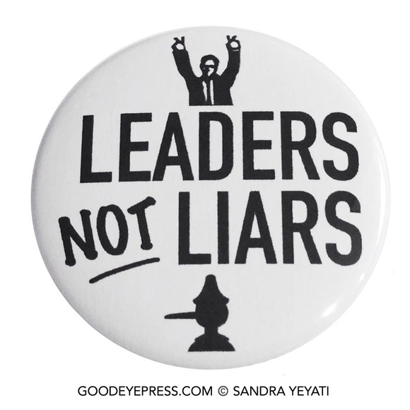 Leaders Not Liars Political Protest Pinback Button - Good Eye Press