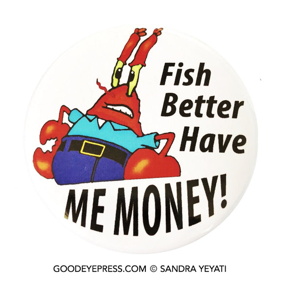 Mr. Krabs Fish Better Have Me Money Pinback Button - Good Eye Press