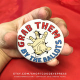 Grab Them By the Ballots Pinback Button - Good Eye Press