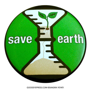 Save Earth Environmental Protest Pinback Button - Good Eye Press