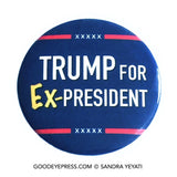 Trump for Ex-President Political Protest Pinback Button - Good Eye Press
