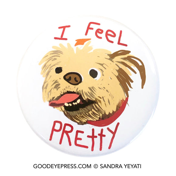 I Feel Pretty Dog Lovers Pinback Button - Good Eye Press
