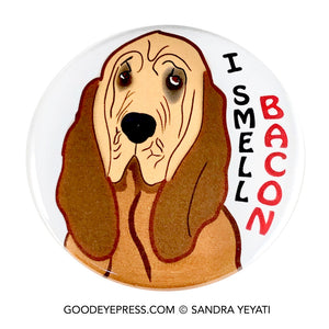 I Smell Bacon Bloodhound Pinback Button - Good Eye Press