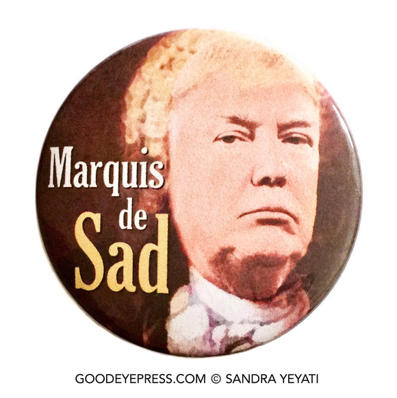 Marquis de Sad Trump Political Protest Pinback Button - Good Eye Press