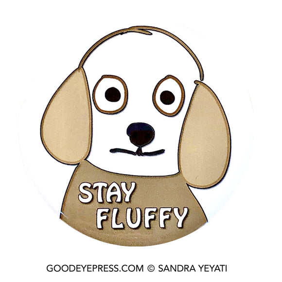 Stay Fluffy Dog Lovers Pinback Button - Good Eye Press
