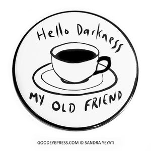 Hello Darkness Coffee Pinback Button - Good Eye Press