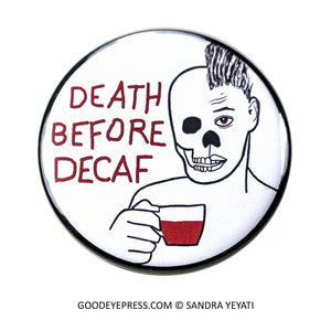 Death Before Decaf Pinback Button - Good Eye Press