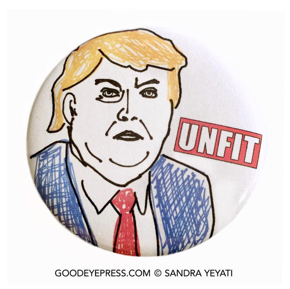 Unfit Trump Political Protest Pinback Button - Good Eye Press