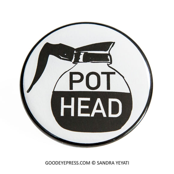 Pot Head Coffee Lover's Pinback Button - Good Eye Press