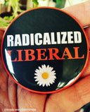 Radicalized Liberal Political Protest Pinback Button - Good Eye Press