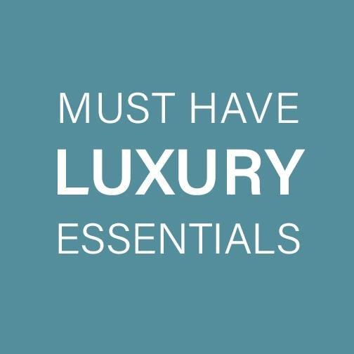 MUST HAVE LUXURY ESSENTIALS