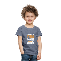 T-Shirt | I wear this shirt when I'm bored-Toddler Premium T-Shirt-get2shirts