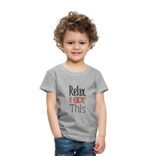 Load image into Gallery viewer, Relax i got this | Toddler Premium T-Shirt - heather gray