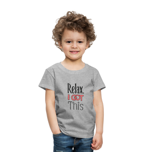 Relax i got this | Toddler Premium T-Shirt - heather gray