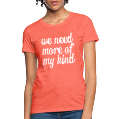 T-Shirt | we need more of my kind-Women's T-Shirt-get2shirts