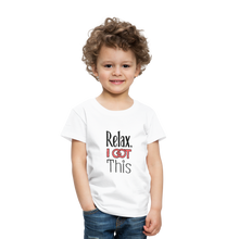 Load image into Gallery viewer, Relax i got this | Toddler Premium T-Shirt - white