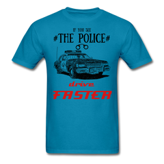 If you see the police - drive faster | Men's T-Shirt-Men's T-Shirt-get2shirts