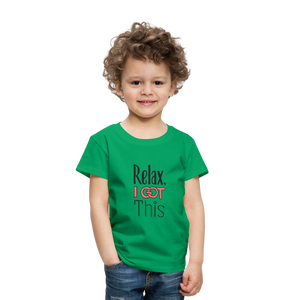 Relax i got this | Toddler Premium T-Shirt - kelly green