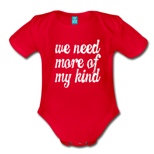 we need more of my kind | Organic Short Sleeve Baby Bodysuit - red