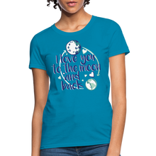 Load image into Gallery viewer, T-Shirt | I love you to the moon and back - turquoise