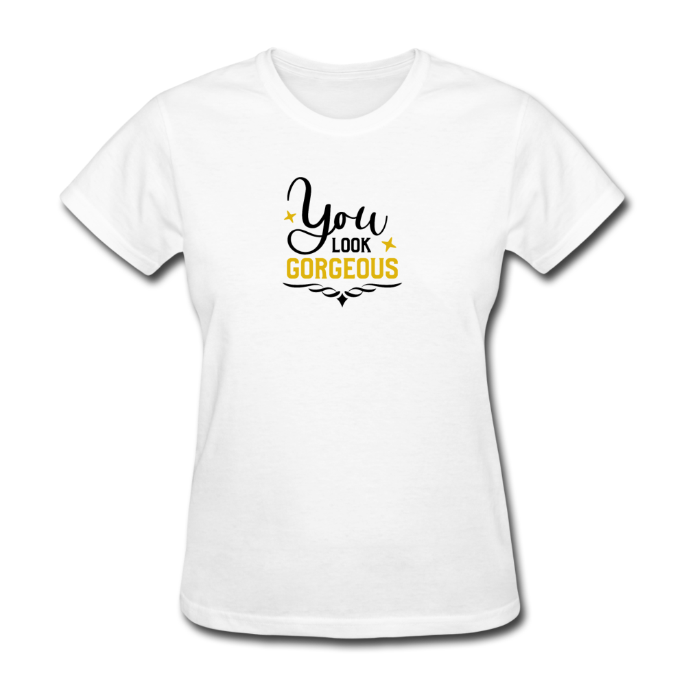 You Look Gorgeous | Women's T-Shirt - white