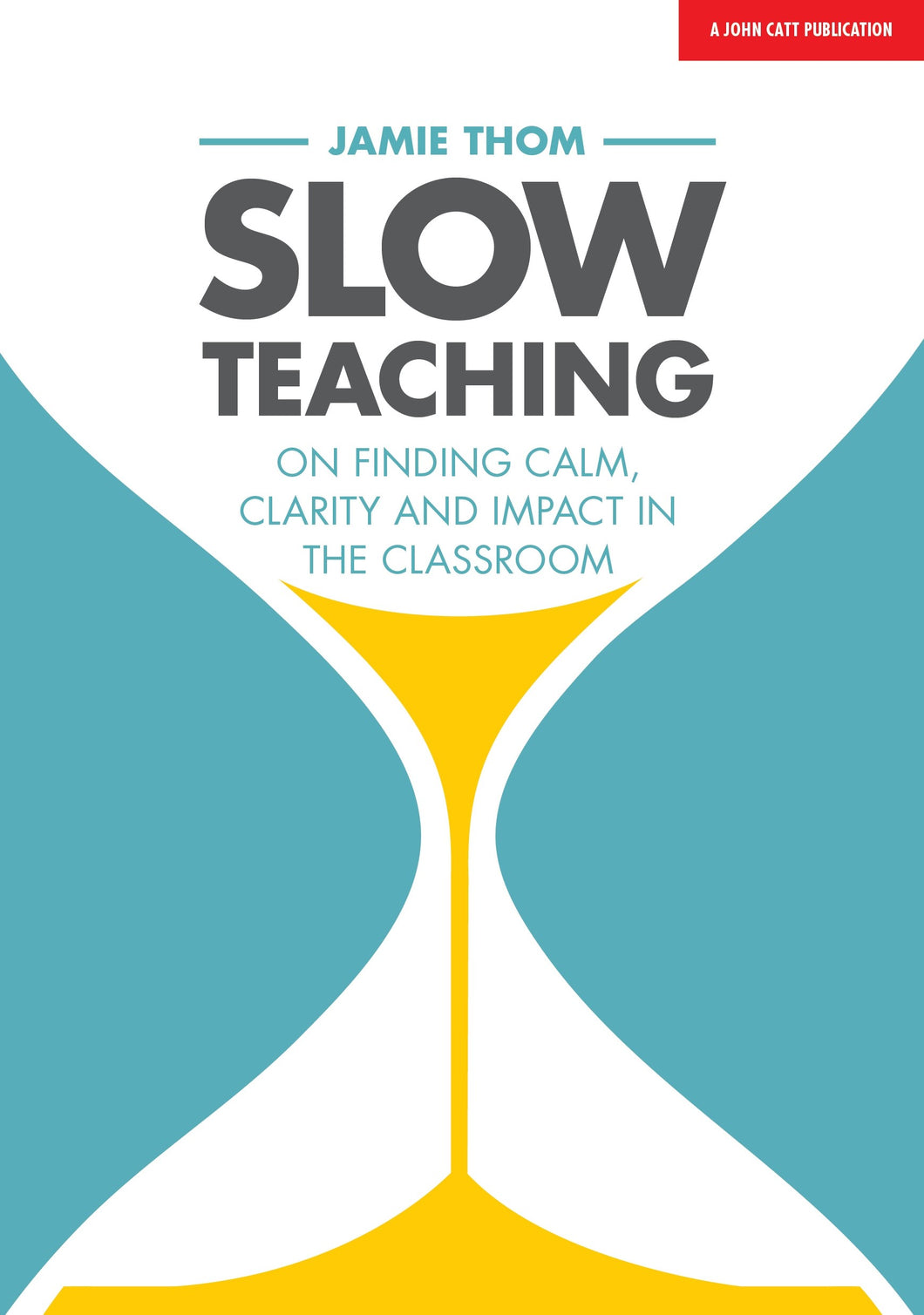 Slow Teaching: On finding calm, clarity and impact in the classroom