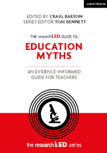 The researchED Guide to Education Myths: An evidence-informed guide for teachers