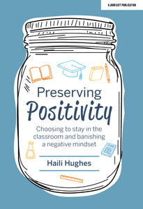 Preserving Positivity: Choosing to stay in the classroom and banishing a negative mindset