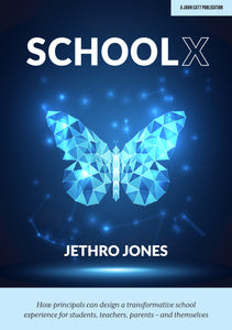 SchoolX:  How principals can design a transformative school experience for students, teachers, parents – and themselves