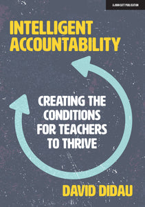 Intelligent Accountability: Creating the conditions for teachers to thrive