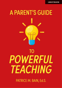 A Parent's Guide to Powerful Teaching