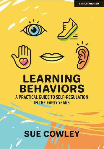 Learning Behaviors: A Practical Guide to Self- Regulation in the Early Years