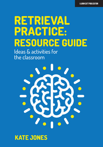 Retrieval Practice: Resource Guide Ideas & activities for the classroom