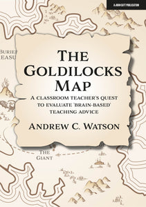 The Goldilocks Map: A classroom teacher's quest to evaluate 'brain-based' teaching advice
