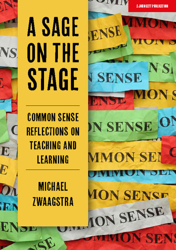 A Sage on the Stage:  Common Sense Reflections on Teaching and Learning