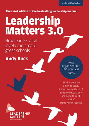 Leadership Matters 3.0: How Leaders At All Levels Can Create Great Schools