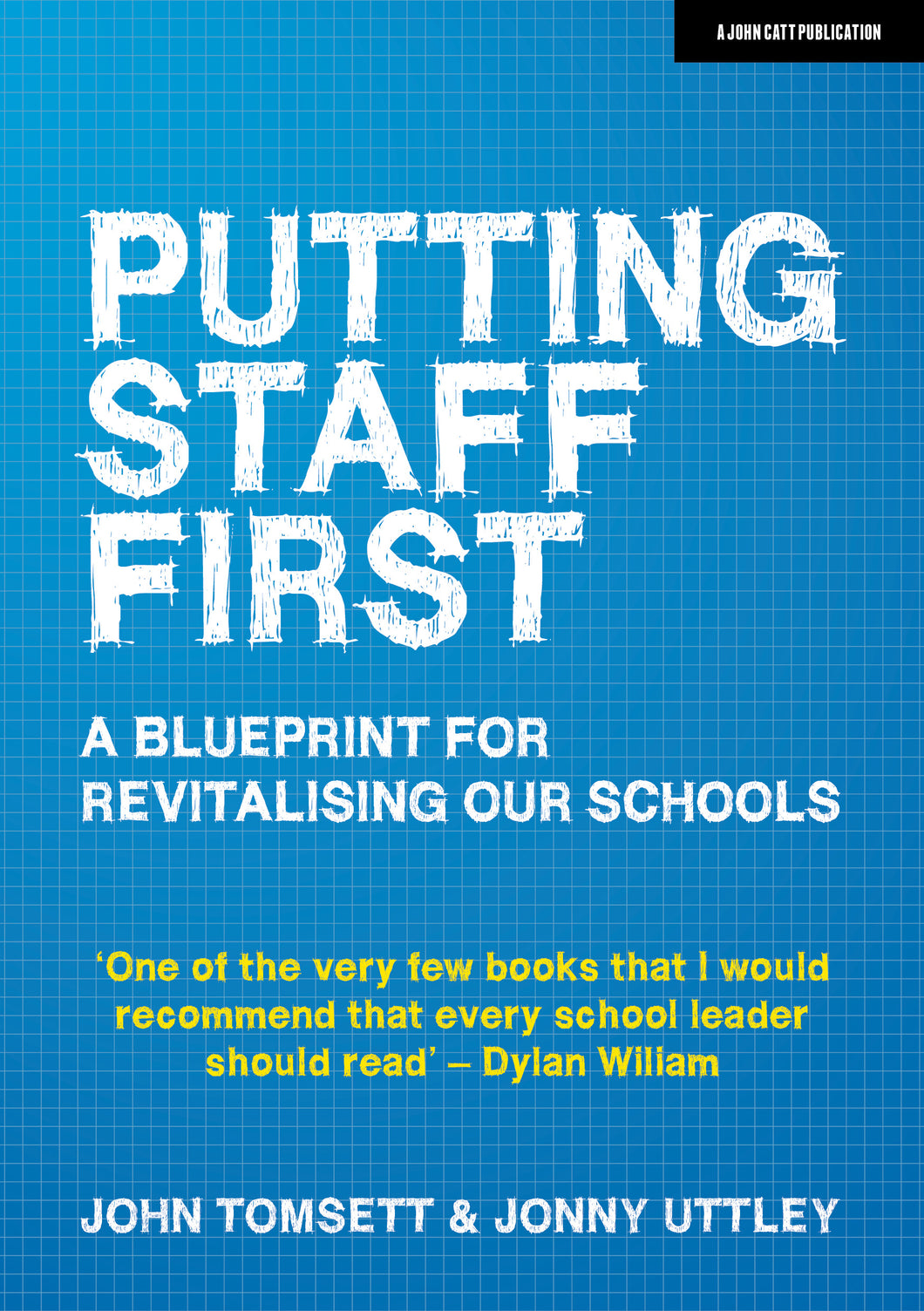 Putting Staff First:  A blueprint for revitalising our schools