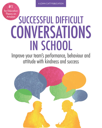 Successful Difficult Conversations in Schools: Improve your team's performance, behaviour and attitude with kindness and success