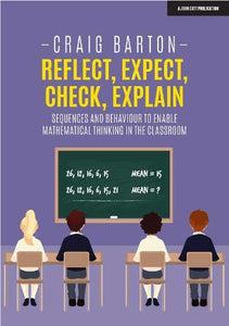 Reflect, Expect, Check, Explain:  Sequences and Behaviour to Enable Mathematical Thinking in the Classroom