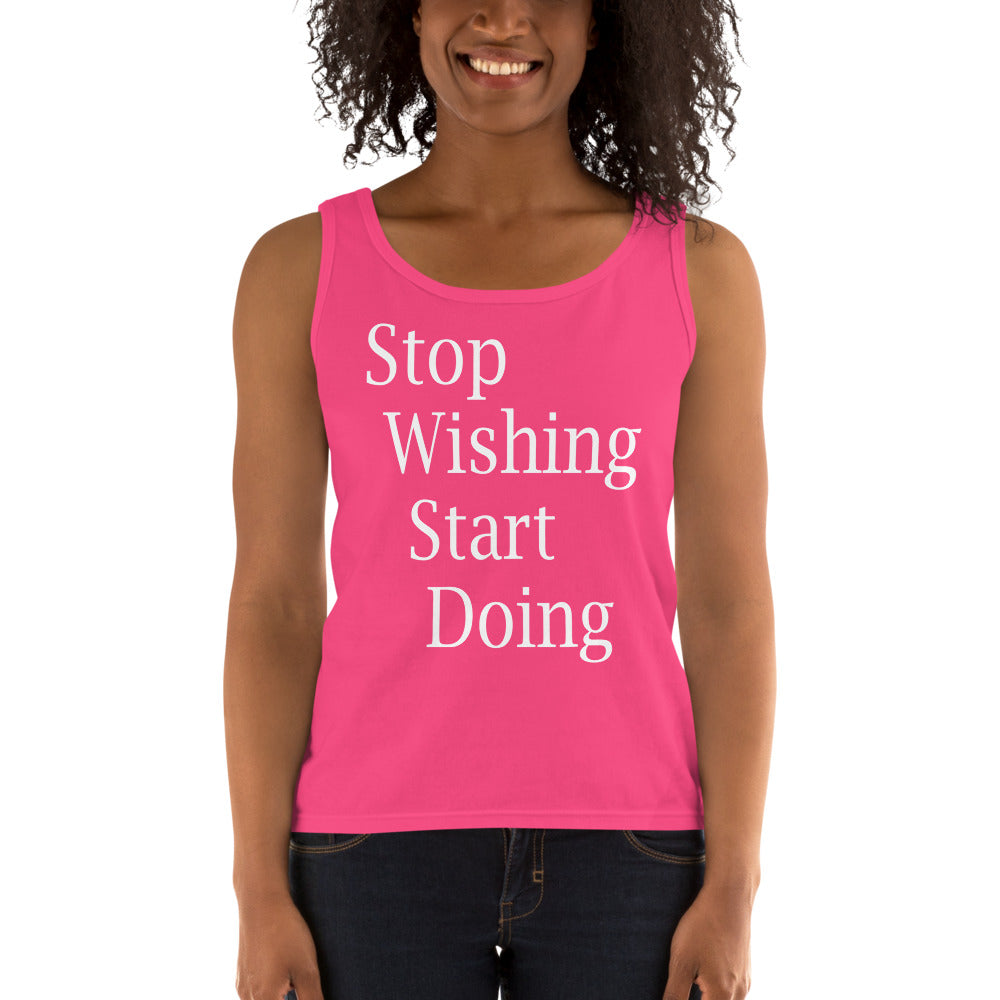 Stop Wishing Start Doing Ladies' Tank