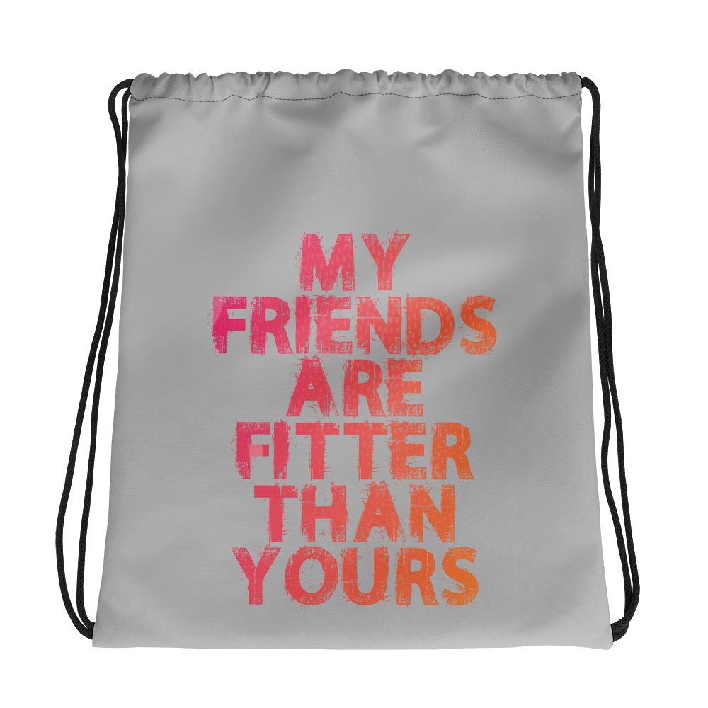 My Friends Are Fitter Than Yours Drawstring bag