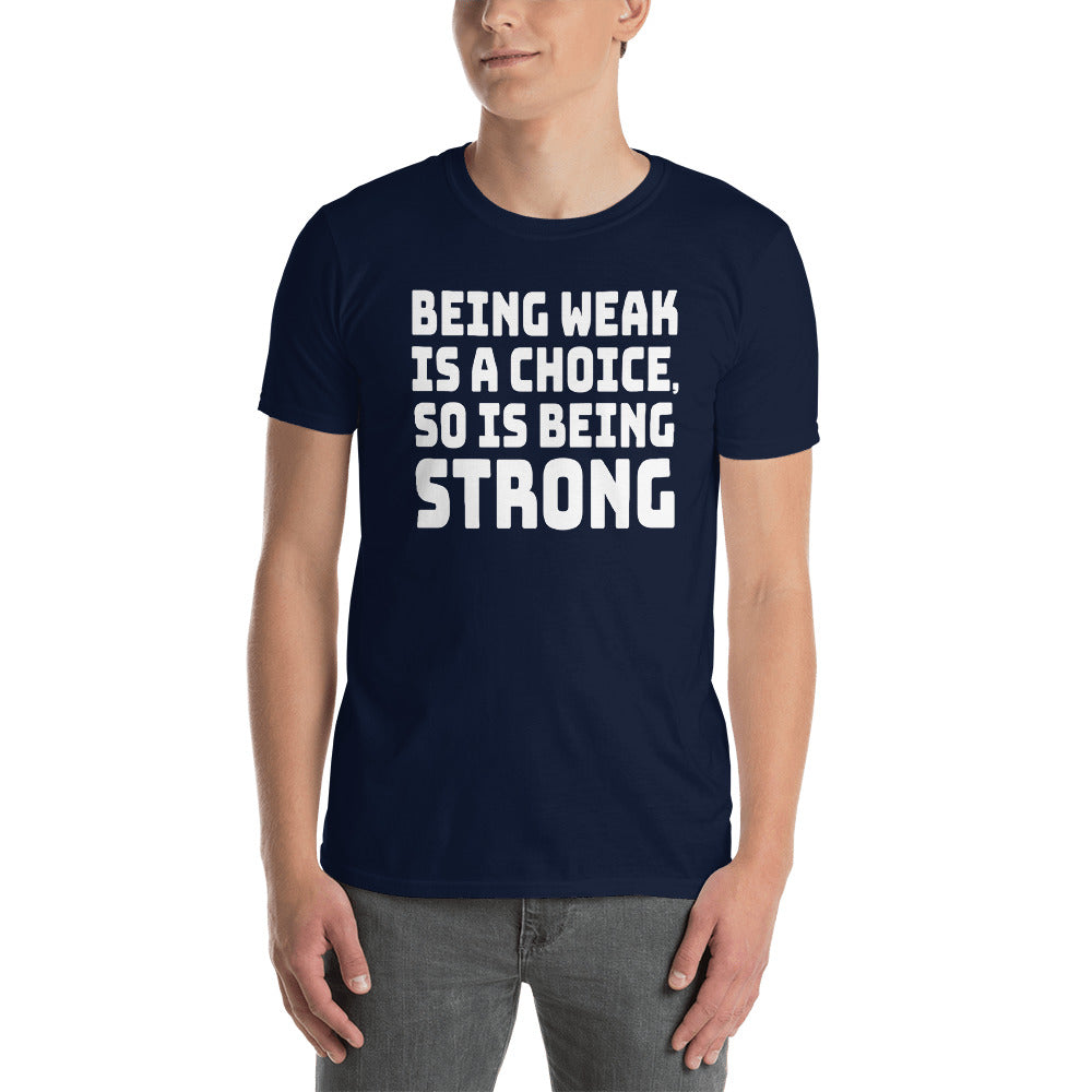 Being Weak Is A Choice So Is Being Strong Short-Sleeve Unisex T-Shirt