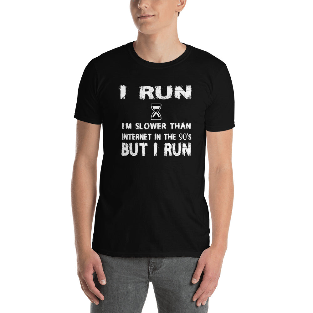 I Run I'm Slower Than Internet In The 90's But I Run Short-Sleeve Unisex T-Shirt