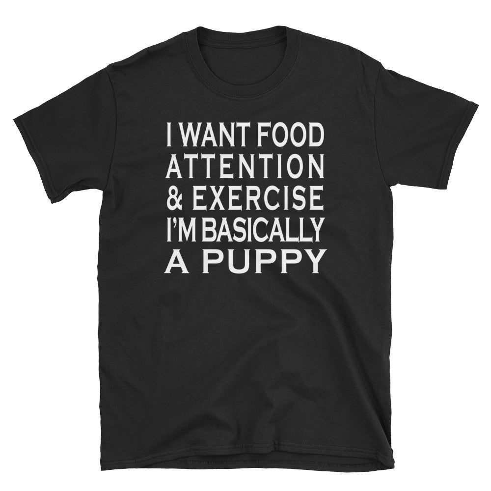 I Want Food Attention Exercise I'm Basically A Puppy Short-Sleeve Unisex T-Shirt