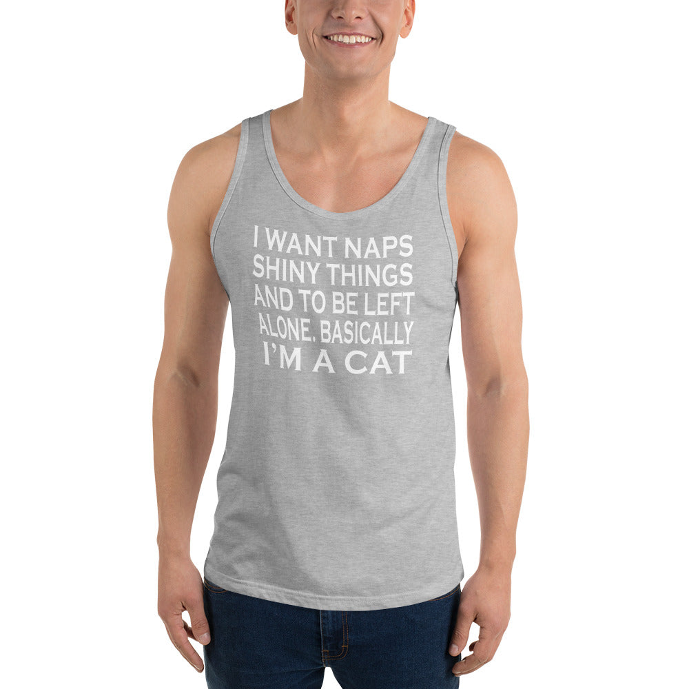 I Want Naps Shiny Things And To Be Left Alone. Basically I'm a Cat Unisex Tank Top